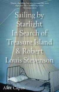 Sailing by Starlight: In Search of Treasure Island and Robert Louis Stevenson