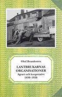 Lantbrukarnas organisationer. Agrart och kooperativt 1830-1930