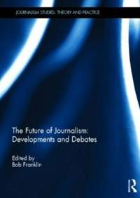 Future of journalism: developments and debates