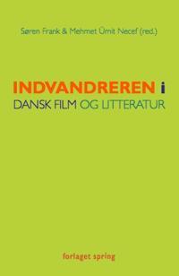 Indvandreren i dansk film og litteratur