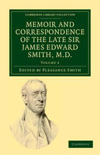 Memoir and Correspondence of the Late Sir James Edward Smith, M.d.