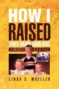 How I Raised Three Damn Good Kids