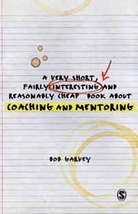 A Very Short, Fairly Interesting and Reasonably Cheap Book about Coaching and Mentoring
