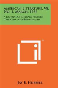 American Literature, V8, No. 1, March, 1936: A Journal of Literary History, Criticism, and Bibliography