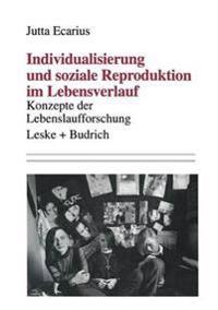 Individualisierung Und Soziale Reproduktion Im Lebensverlauf