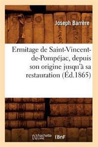 Ermitage de Saint-Vincent-De-Pomp�jac, Depuis Son Origine Jusqu'� Sa Restauration (�d.1865)