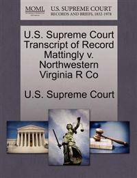 U.S. Supreme Court Transcript of Record Mattingly V. Northwestern Virginia R Co