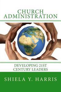 Church Administration: Developing 21st Century Leaders