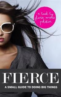 Fierce: A Small Guide to Doing Big Things