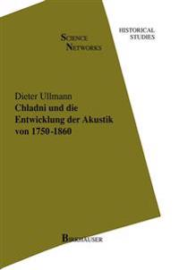Chladni Und Die Entwicklung Der Akustik Von 1750-1860/ Chladni and the Development of Acoustics from 1750-1860