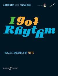 I Got Rhythm: 10 Jazz Standards for Flute [With CD (Audio)]