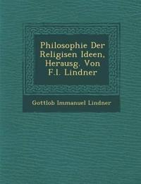 Philosophie Der Religi¿sen Ideen, Herausg. Von F.l. Lindner