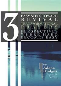 3 Easy Steps to Revival: Transformational Prayers, Perspectives Where Hard Becomes Easy