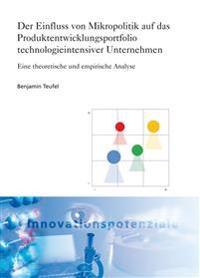 Der Einfluss von Mikropolitik auf das Produktentwicklungsportfolio technologieintensiver Unternehmen