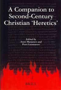 A Companion to Second-Century Christian 'Heretics'