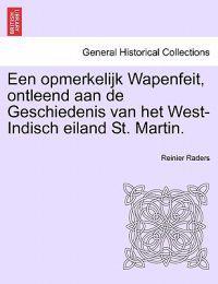Een Opmerkelijk Wapenfeit, Ontleend Aan de Geschiedenis Van Het West-Indisch Eiland St. Martin.