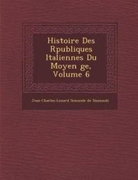 Histoire Des R Publiques Italiennes Du Moyen GE, Volume 6