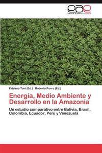 Energia, Medio Ambiente y Desarrollo En La Amazonia