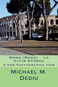 Roma (Rome) - La Citta Eterna: A New Photographic View