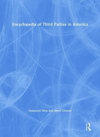 The Encyclopedia of Third Parties in America