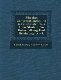 J Disches Conversationslexikon Fur Christen Aus Allen St Nden: Zur Unterhaltung Und Belehrung. a - L