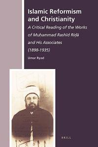 Islamic Reformism and Christianity: A Critical Reading of the Works of Muḥammad Rashīd Riḍā And His Associates (1898-1935)
