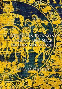 Studies in Byzantine, Islamic and Near Eastern Silk Weaving