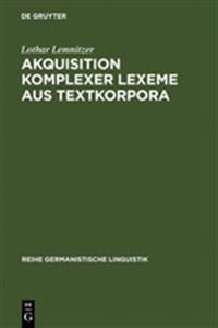 Akquisition Komplexer Lexeme Aus Textkorpora