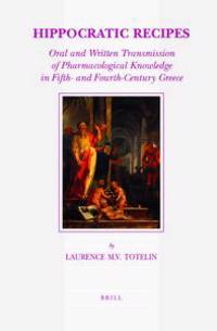 Hippocratic Recipes: Oral and Written Transmission of Pharmacological Knowledge in Fifth- And Fourth-Century Greece