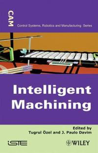 Intelligent Machining: Modeling and Optimization of the Machining Processes and Systems