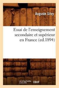 Essai de l'Enseignement Secondaire Et Sup�rieur En France (Ed.1894)