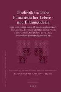 Hofkritik Im Licht Humanistischer Lebens- Und Bildungsideale: Enea Silvio Piccolomini, de Miseriis Curialium (1444), Uber Das Elend Der Hofleute Und V