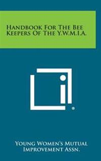Handbook for the Bee Keepers of the Y.W.M.I.A.