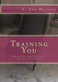 Training You: Managing the Corporate Training Function
