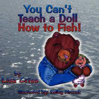 You Can't Teach a Doll How to Fish!
