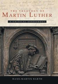 The Theology of Martin Luther: A Critical Assessment