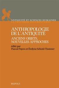 ASH 01 Anthropologie de lAntiquite. Anciens objets, nouvelles approches: Anciens Objets, Nouvelles Approches