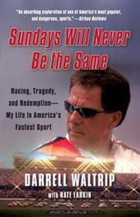 Sundays Will Never Be the Same: Racing, Tragedy, and Redemption: My Life in America's Fastest Sport