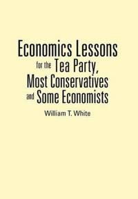Economics Lessons for the Tea Party, Most Conservatives and Some Economists