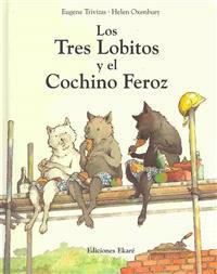 Los Tres Lobitos y el Cochino Feroz / The Three Little Wolves and the Big Bad Pig