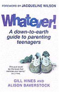 Whatever! - a down-to-earth guide to parenting teenagers