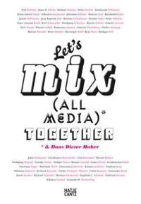 Let's Mix All Media Together &Hans Dieter Huber