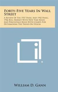 Forty-Five Years in Wall Street: A Review of the 1937 Panic and 1942 Panic, 1946 Bull Market with New Time Rules and Percentage Rules with Charts for