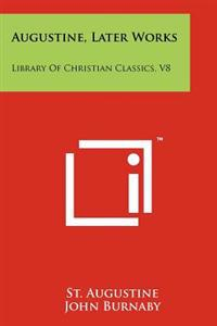 Augustine, Later Works: Library of Christian Classics, V8
