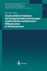 Strafrechtliche Probleme Bei Kompetenz�berschreitungen Nicht�rztlicher Medizinischer Hilfspersonen in Notsituationen
