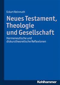 Neues Testament, Theologie Und Gesellschaft: Hermeneutische Und Diskurstheoretische Reflexionen