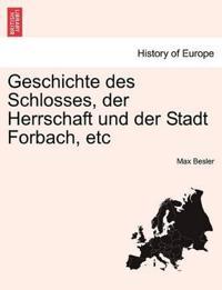 Geschichte Des Schlosses, Der Herrschaft Und Der Stadt Forbach, Etc