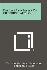 The Life and Papers of Frederick Bates, V2