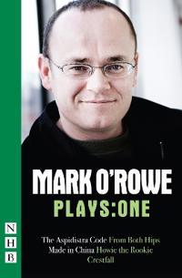 Mark O'Rowe Plays: One: The Aspidistra Code/From Both Hips/Howie the Rookie/Made in China/Crestfall