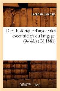 Dict. Historique d'Argot: Des Excentricit�s Du Langage. (9e �d.) (�d.1881)